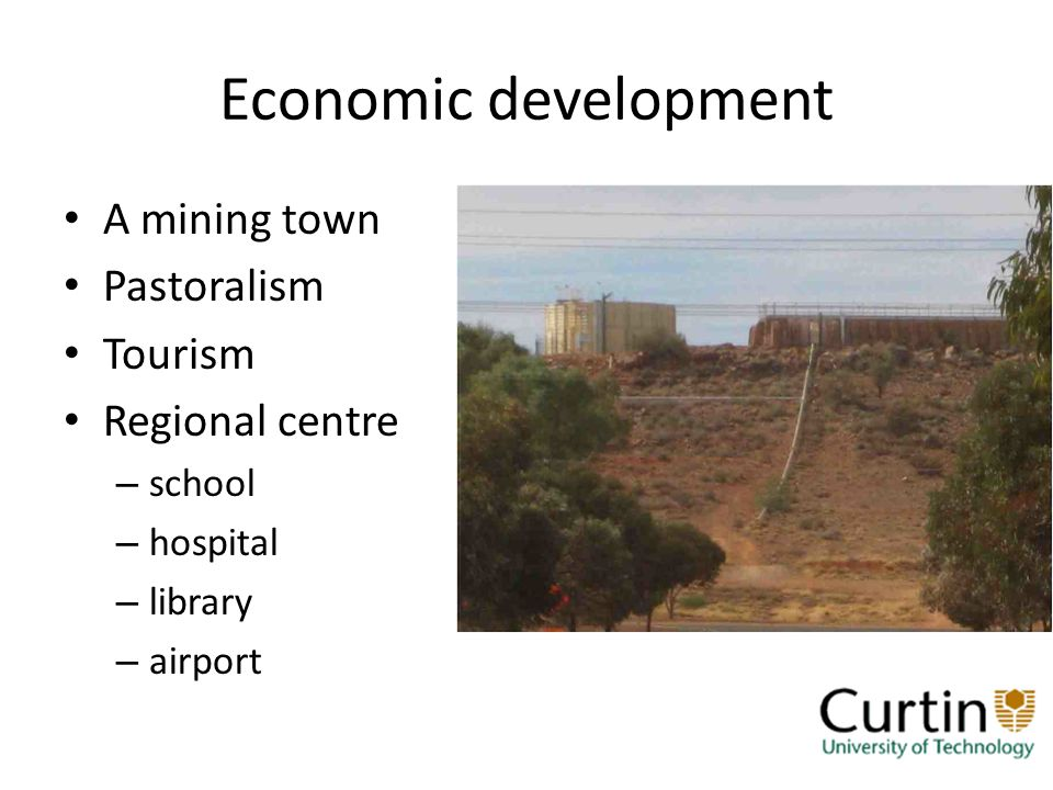 Economic development A mining town Pastoralism Tourism Regional centre – school – hospital – library – airport