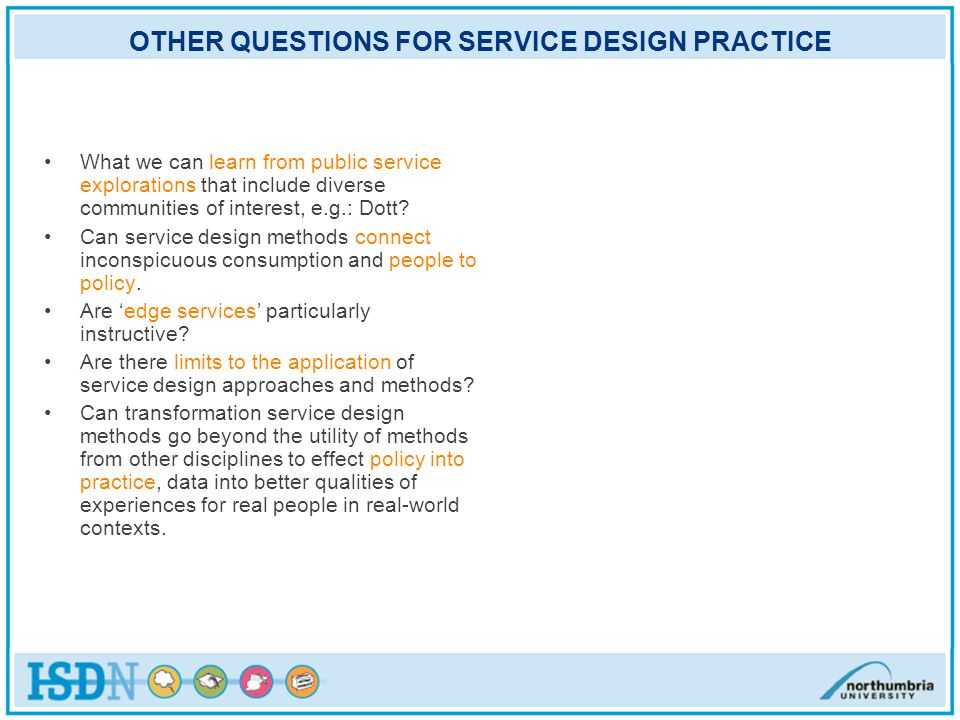 OTHER QUESTIONS FOR SERVICE DESIGN PRACTICE What we can learn from public service explorations that include diverse communities of interest, e.g.: Dott.