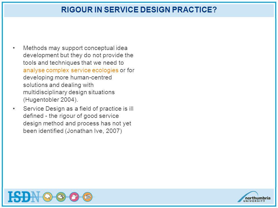 RIGOUR IN SERVICE DESIGN PRACTICE.