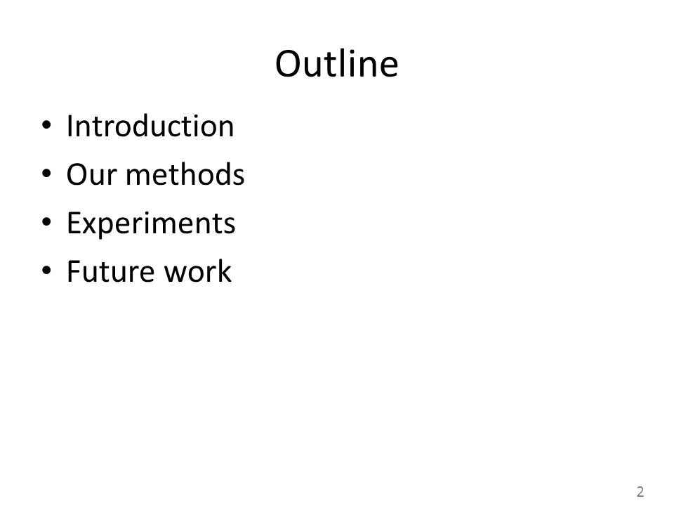 Outline Introduction Our methods Experiments Future work 2
