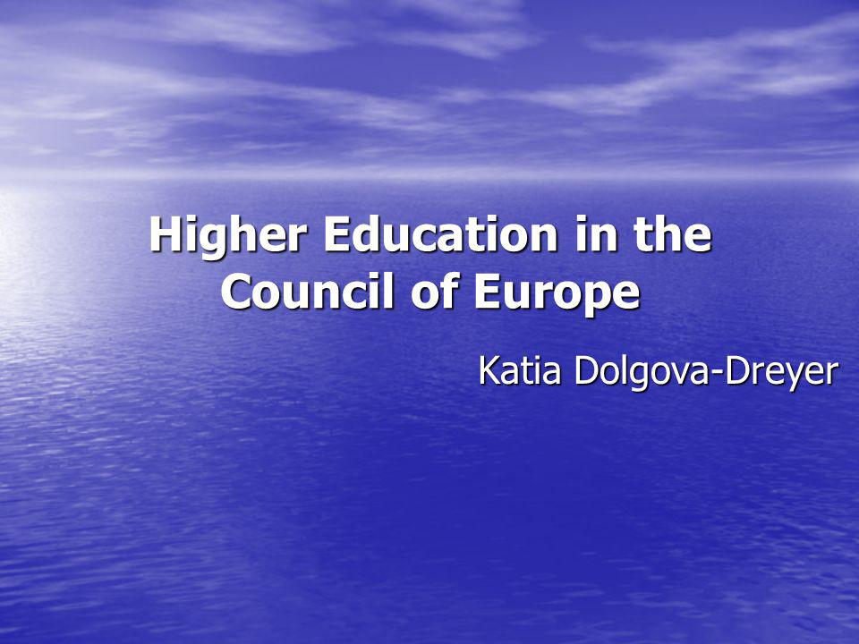 Higher Education in the Council of Europe Katia Dolgova-Dreyer