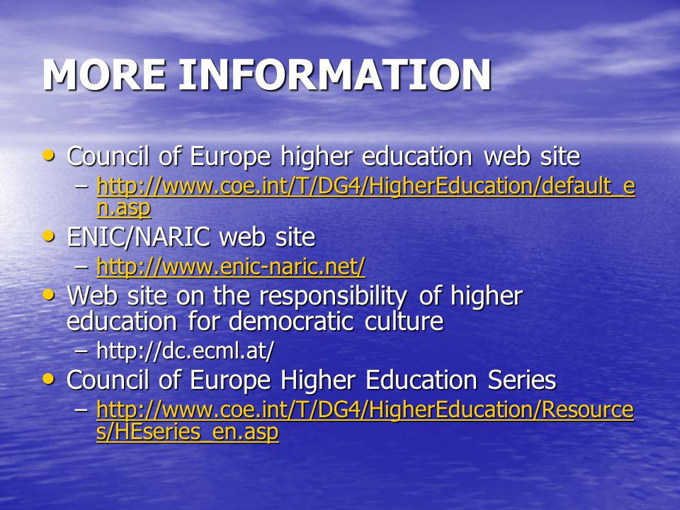 MORE INFORMATION Council of Europe higher education web site Council of Europe higher education web site –http://www.coe.int/T/DG4/HigherEducation/def