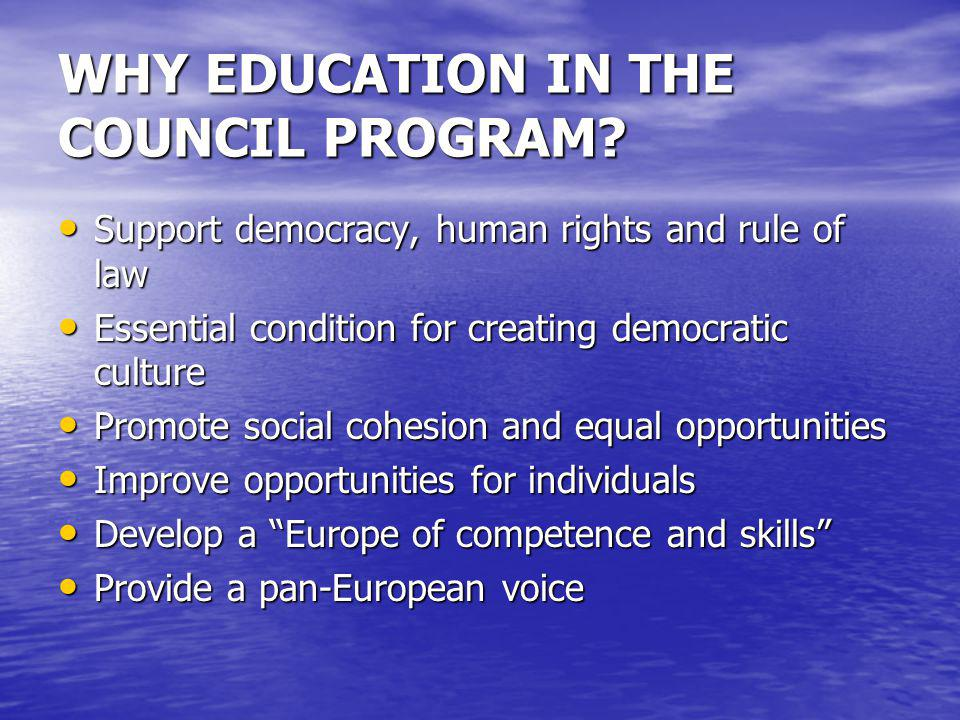 WHY EDUCATION IN THE COUNCIL PROGRAM? Support democracy, human rights and rule of law Support democracy, human rights and rule of law Essential condit
