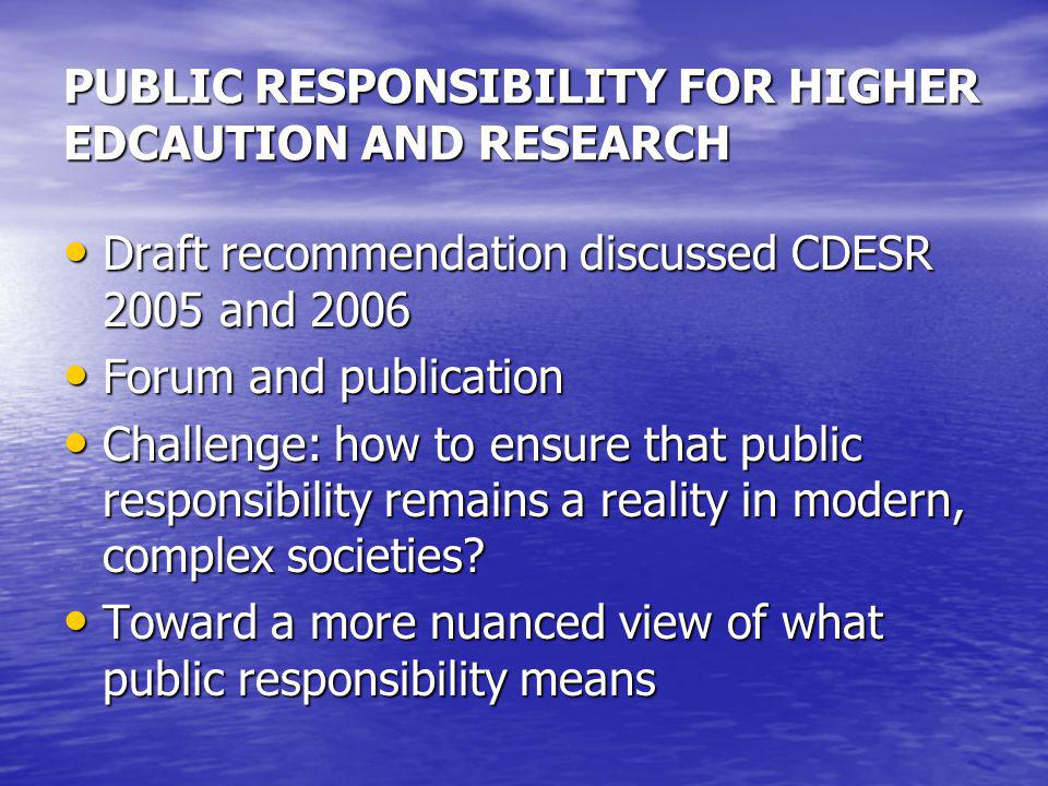 PUBLIC RESPONSIBILITY FOR HIGHER EDCAUTION AND RESEARCH Draft recommendation discussed CDESR 2005 and 2006 Draft recommendation discussed CDESR 2005 a