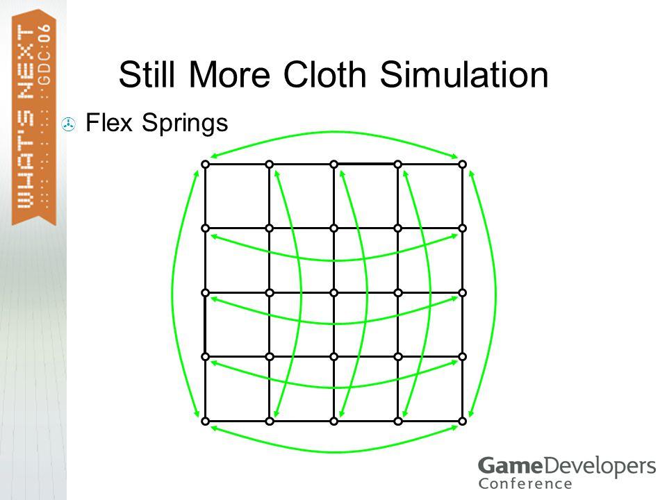 Still More Cloth Simulation Flex Springs