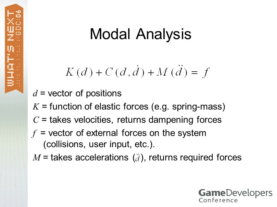 Modal Analysis d = vector of positions K = function of elastic forces (e.g.