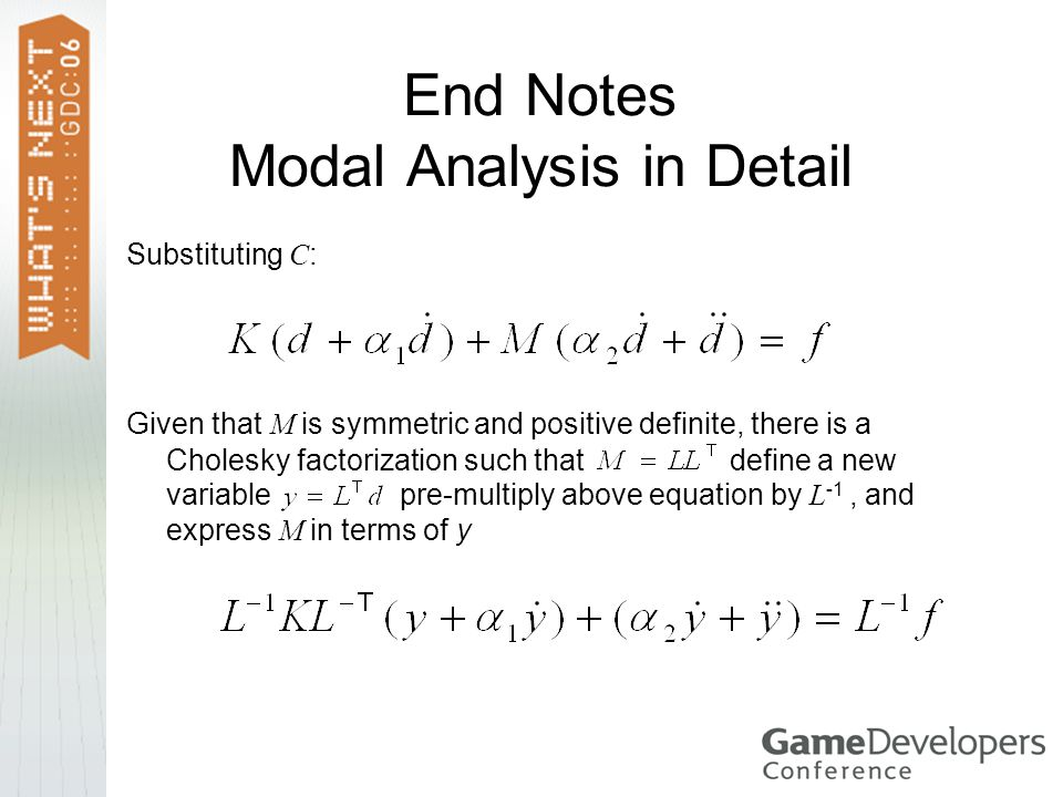 End Notes Modal Analysis in Detail Substituting C : Given that M is symmetric and positive definite, there is a Cholesky factorization such that define a new variable pre-multiply above equation by L -1, and express M in terms of y