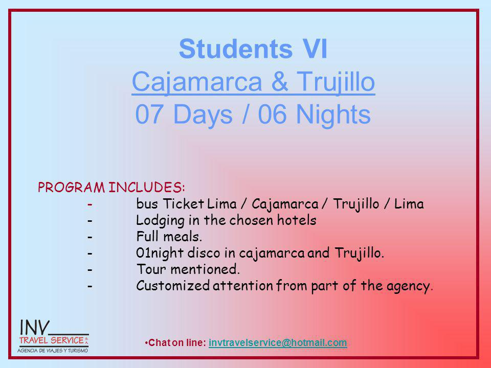 Itinerary: DAY 01: P.M.Departure to Cajamarca. Dinner on board DAY 02: A.M.
