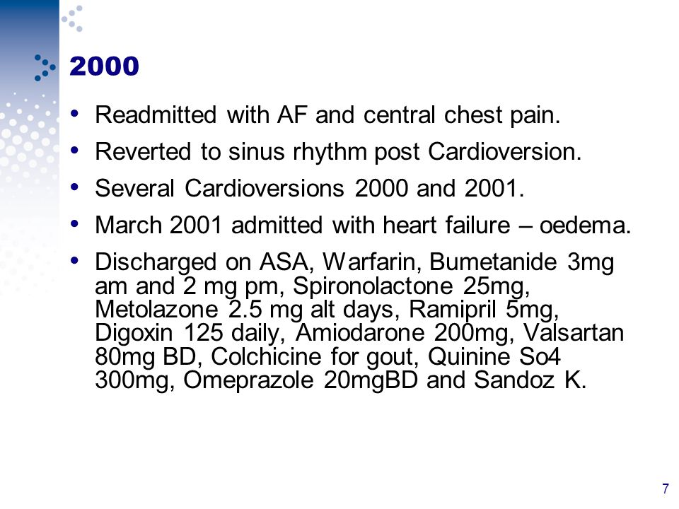 8 Follow UP 2001 Heart failure clinic : now Permanent AF (3 prior Cardioversions) same medications, follow up heart failure nurse.