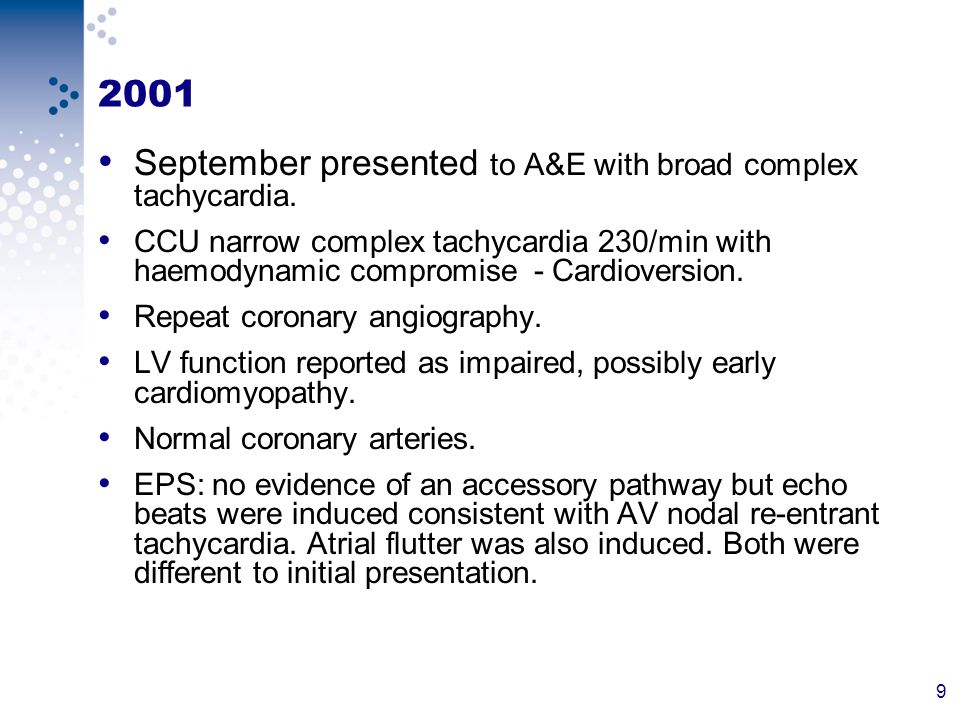9 2001 September presented to A&E with broad complex tachycardia.