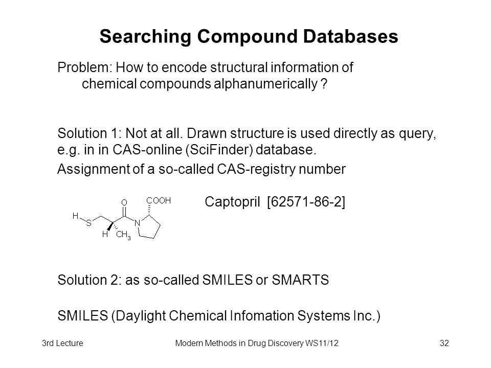 3rd LectureModern Methods in Drug Discovery WS11/1232 Searching Compound Databases Problem: How to encode structural information of chemical compounds