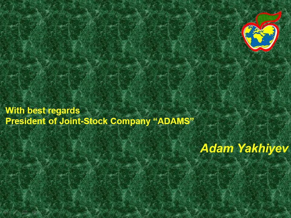 With best regards President of Joint-Stock Company ADAMS Adam Yakhiyev