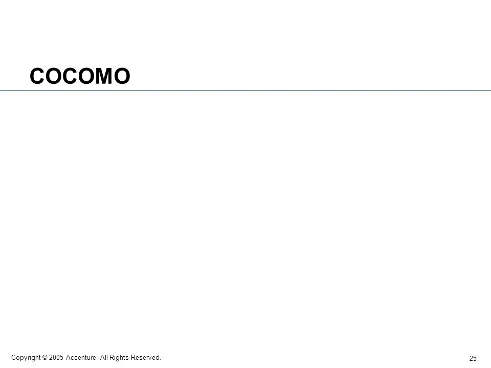 25 Copyright © 2005 Accenture All Rights Reserved. COCOMO