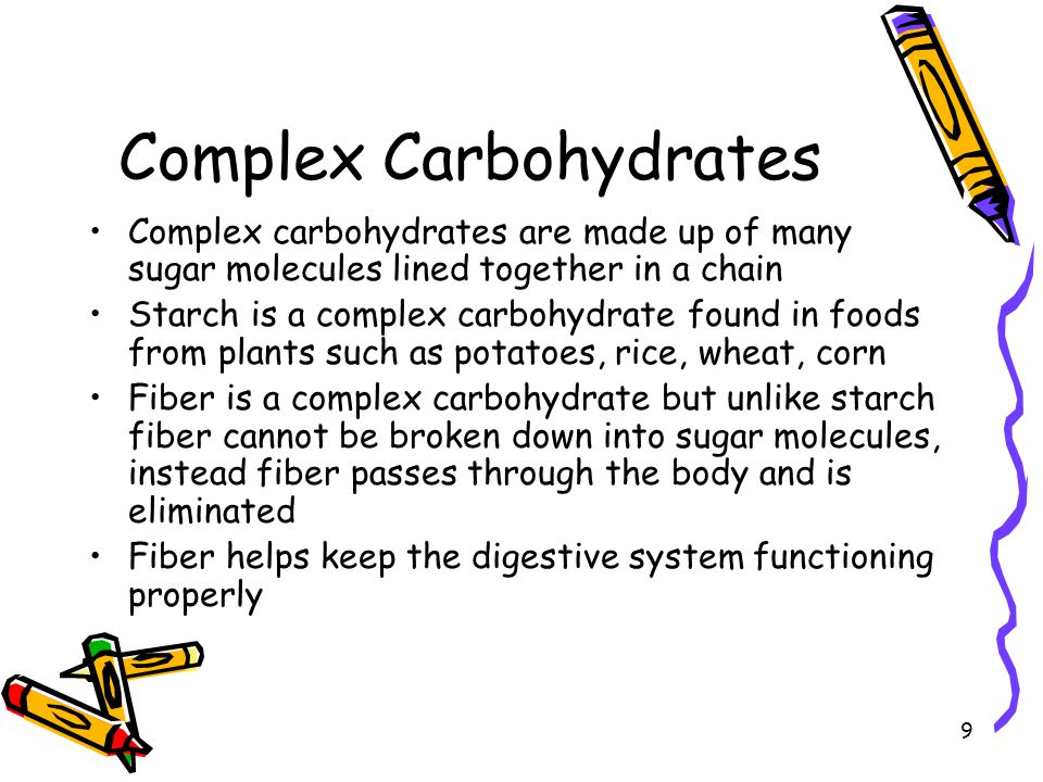 9 Complex Carbohydrates Complex carbohydrates are made up of many sugar molecules lined together in a chain Starch is a complex carbohydrate found in