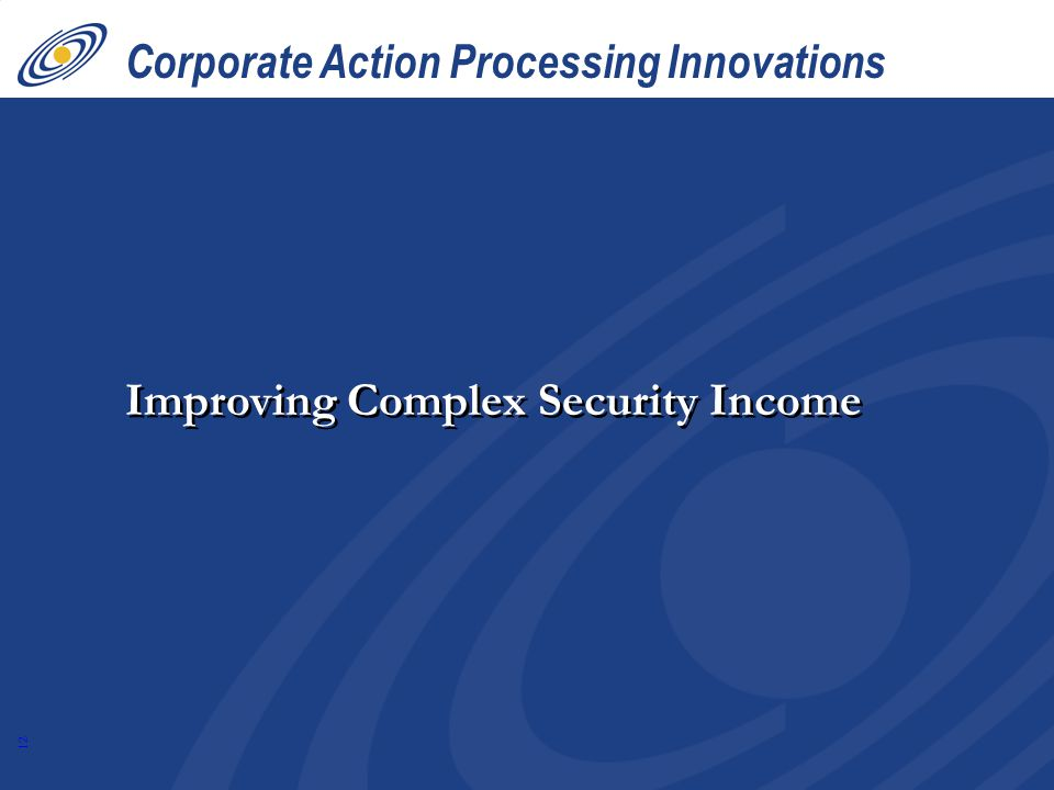 12 Corporate Action Processing Innovations Improving Complex Security Income