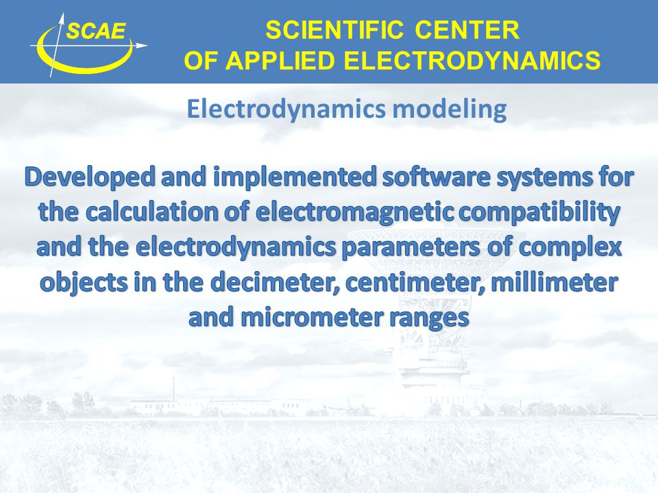 SCIENTIFIC CENTER OF APPLIED ELECTRODYNAMICS Electrodynamics modeling