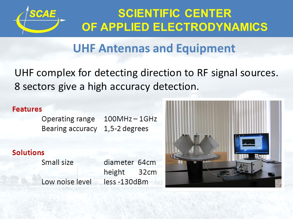 SCIENTIFIC CENTER OF APPLIED ELECTRODYNAMICS UHF Antennas and Equipment UHF complex for detecting direction to RF signal sources. 8 sectors give a hig