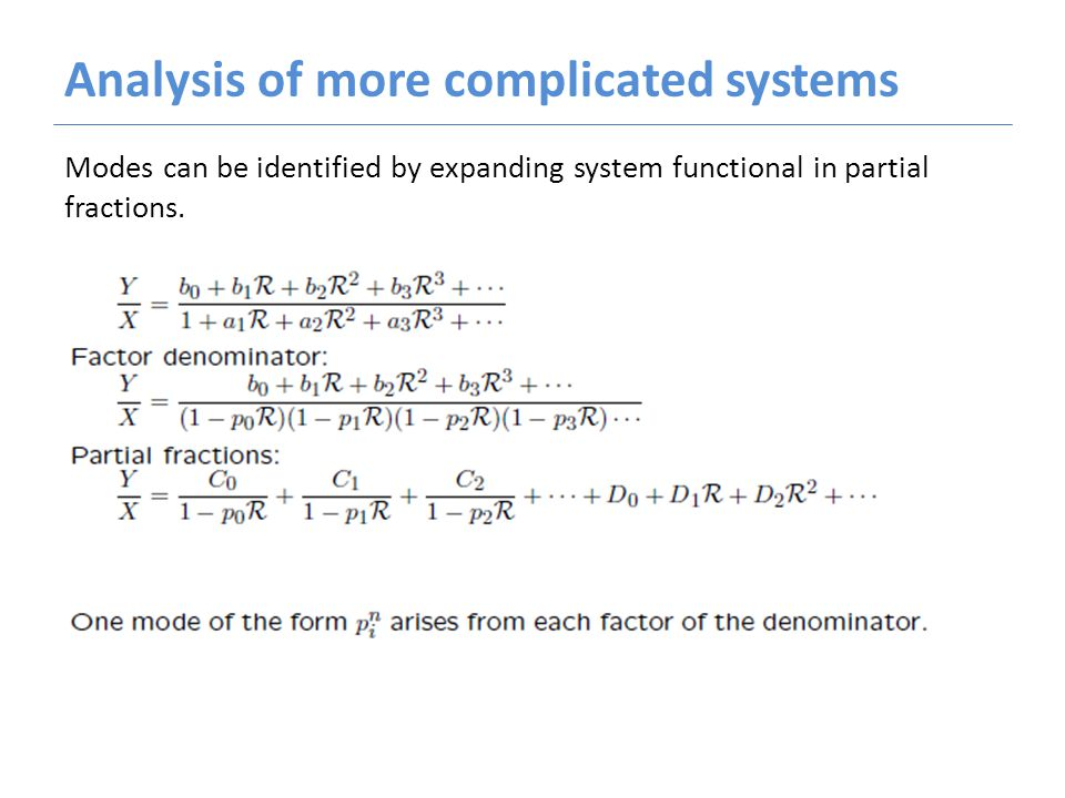 Analysis of more complicated systems Modes can be identified by expanding system functional in partial fractions.