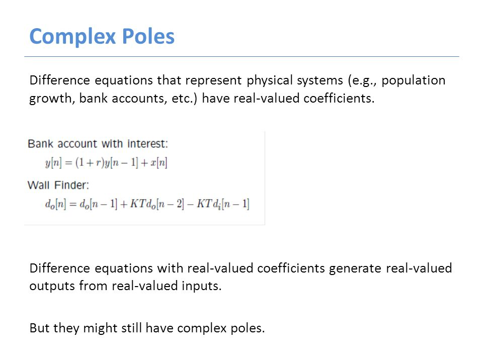 Complex Poles Difference equations that represent physical systems (e.g., population growth, bank accounts, etc.) have real-valued coefficients.