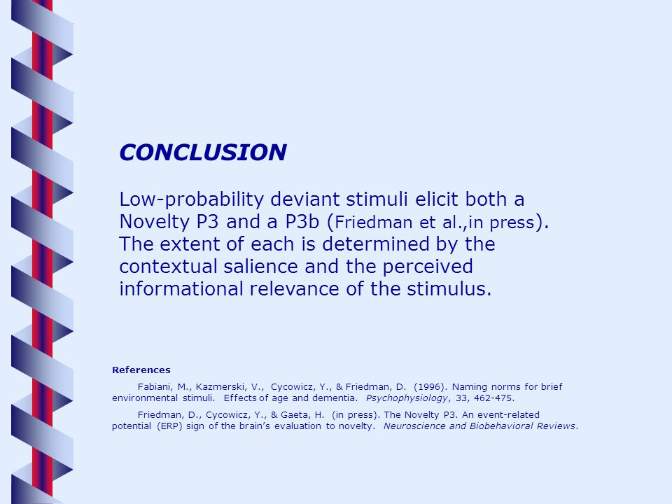 CONCLUSION Low-probability deviant stimuli elicit both a Novelty P3 and a P3b ( Friedman et al.,in press ).
