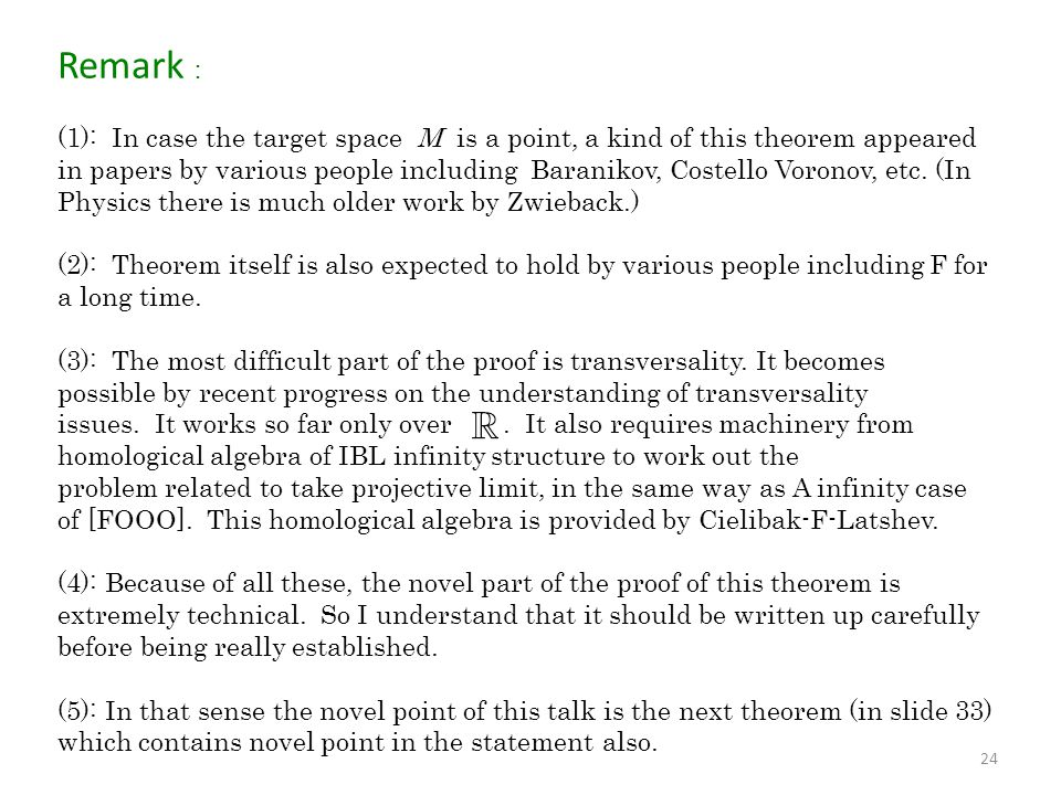 24 Remark (1): In case the target space M is a point, a kind of this theorem appeared in papers by various people including Baranikov, Costello Vorono