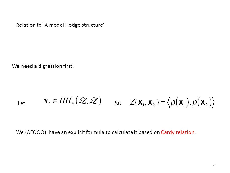 Relation to `A model Hodge structure' Let Put We (AFOOO) have an explicit formula to calculate it based on Cardy relation. 25 We need a digression fir