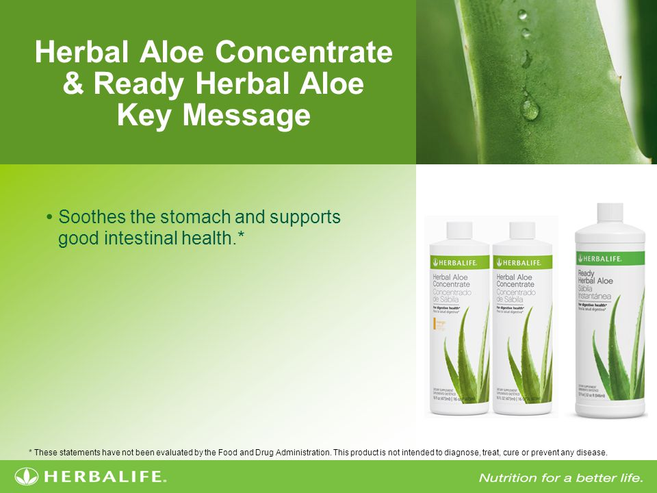 Herbal Aloe Concentrate & Ready Herbal Aloe Key Message Soothes the stomach and supports good intestinal health.* * These statements have not been evaluated by the Food and Drug Administration.