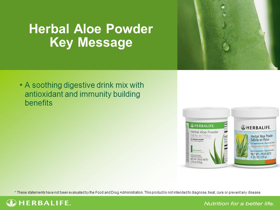 Herbal Aloe Powder Key Message A soothing digestive drink mix with antioxidant and immunity building benefits * These statements have not been evaluated by the Food and Drug Administration.
