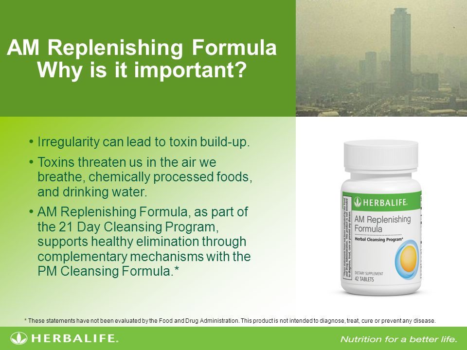 AM Replenishing Formula Why is it important? * These statements have not been evaluated by the Food and Drug Administration. This product is not inten