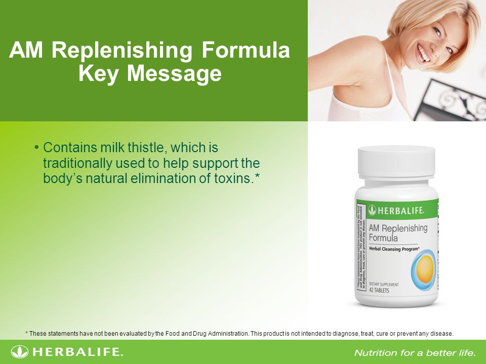 AM Replenishing Formula Key Message Contains milk thistle, which is traditionally used to help support the bodys natural elimination of toxins.* * The