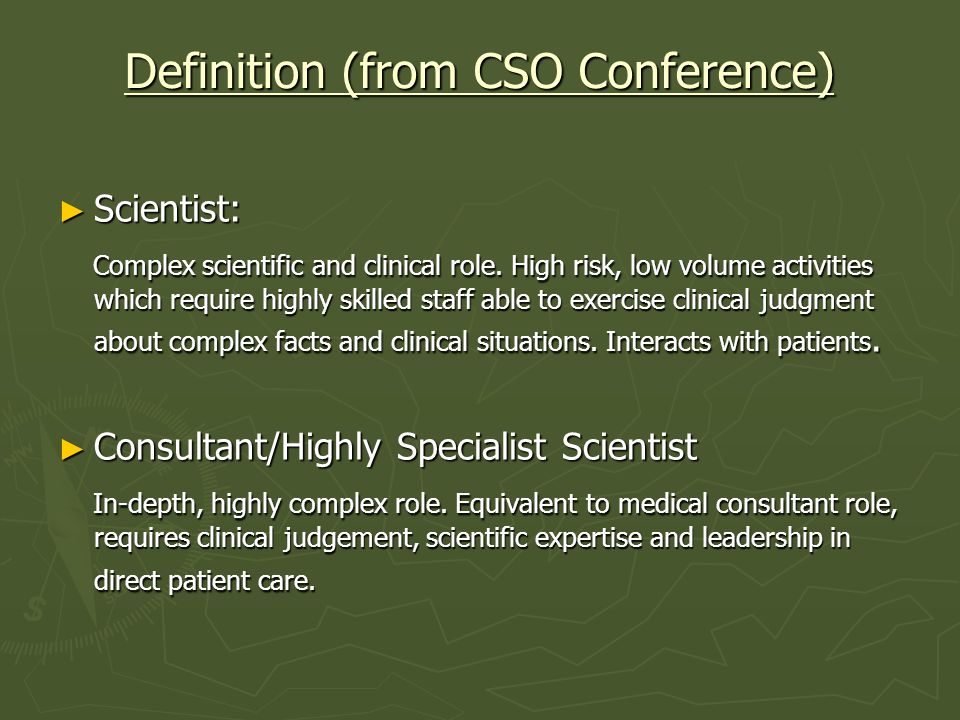 Definition (from CSO Conference) Scientist: Scientist: Complex scientific and clinical role.