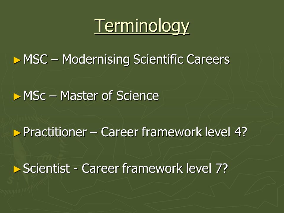 Terminology MSC – Modernising Scientific Careers MSC – Modernising Scientific Careers MSc – Master of Science MSc – Master of Science Practitioner – Career framework level 4.