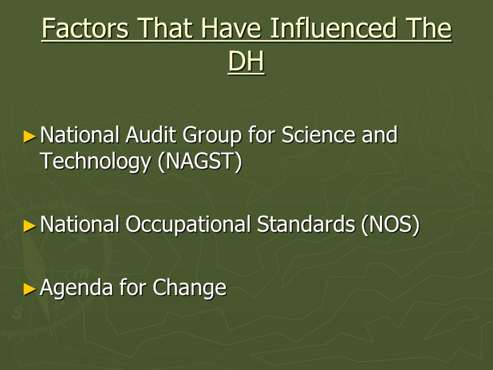 Factors That Have Influenced The DH National Audit Group for Science and Technology (NAGST) National Audit Group for Science and Technology (NAGST) National Occupational Standards (NOS) National Occupational Standards (NOS) Agenda for Change Agenda for Change