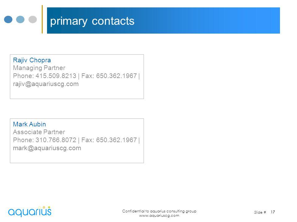Slide # Confidential to aquarius consulting group www.aquariuscg.com 17 primary contacts Mark Aubin Associate Partner Phone: 310.766.8072   Fax: 650.3