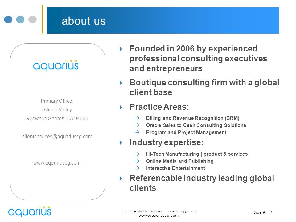 Slide # Confidential to aquarius consulting group www.aquariuscg.com 4 aquarius + revStream aquarius is a niche consulting firm specializing in billing and revenue management solutions; program management and post merger/acquisition integrations.