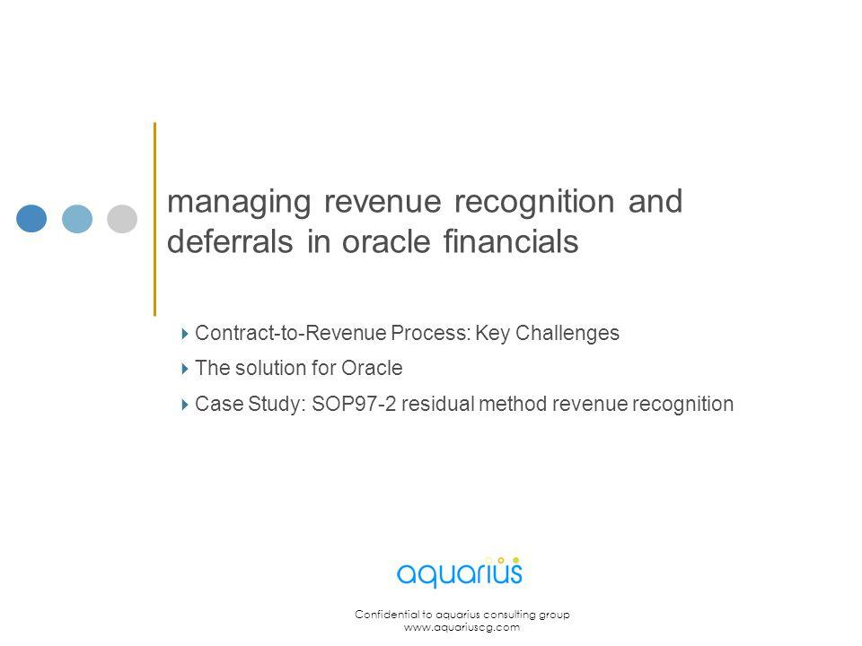 Confidential to aquarius consulting group www.aquariuscg.com managing revenue recognition and deferrals in oracle financials Contract-to-Revenue Proce