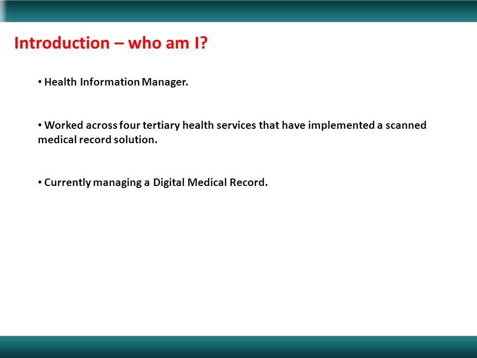 Introduction – who am I? Health Information Manager. Worked across four tertiary health services that have implemented a scanned medical record soluti