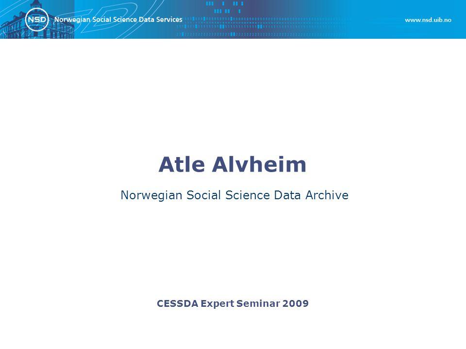CESSDA Expert Seminar 2009 Atle Alvheim Norwegian Social Science Data Archive