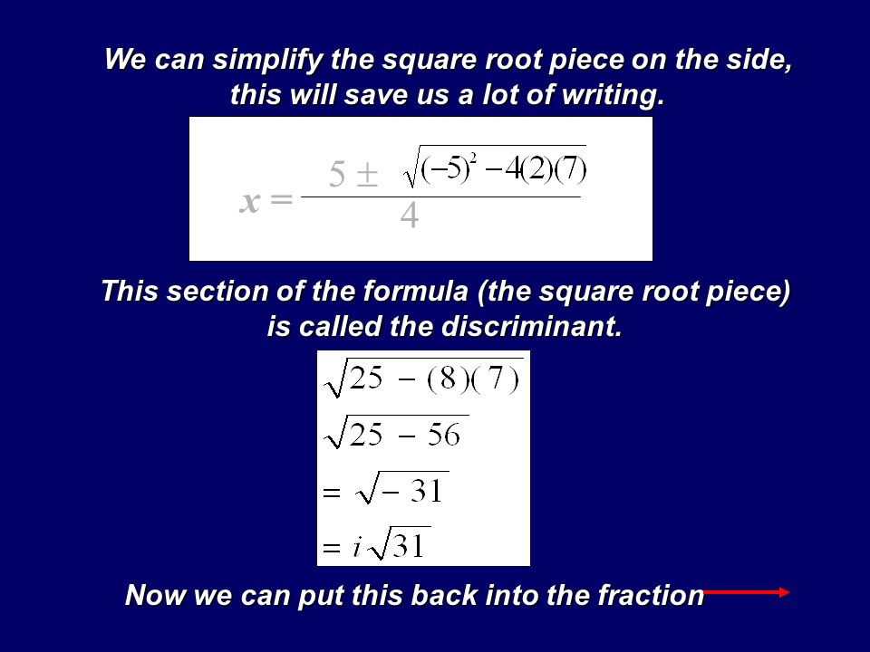 2x 2 - 5x + 7 = 0 Example 1: Fill in the empty parentheses with the correct numbers (including the sign) and simplify the equation x = -(-5) 2(2) ba c