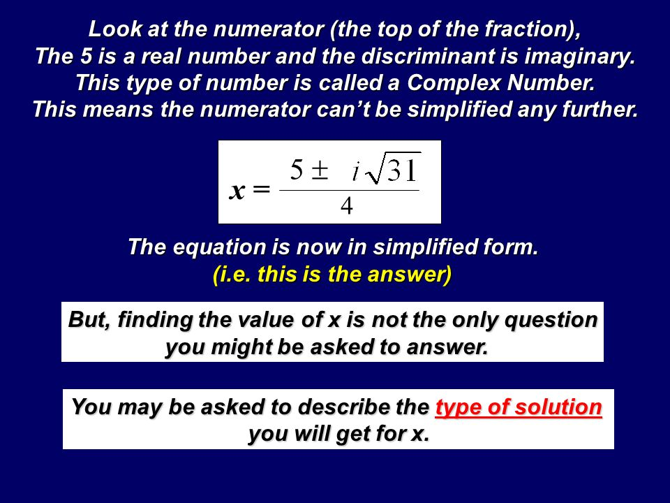 x = 5 4 We can simplify the square root piece on the side, this will save us a lot of writing. This section of the formula (the square root piece) is