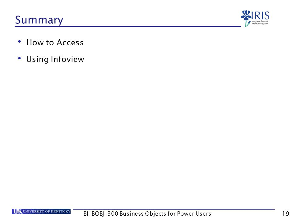 19 Summary How to Access Using Infoview BI_BOBJ_300 Business Objects for Power Users