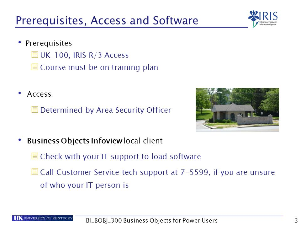 3 Prerequisites, Access and Software Prerequisites UK_100, IRIS R/3 Access Course must be on training plan Access Determined by Area Security Officer