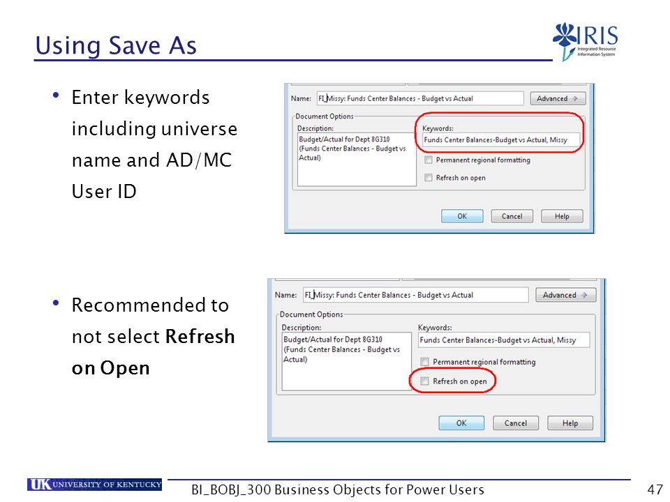 47 Using Save As Enter keywords including universe name and AD/MC User ID Recommended to not select Refresh on Open BI_BOBJ_300 Business Objects for P