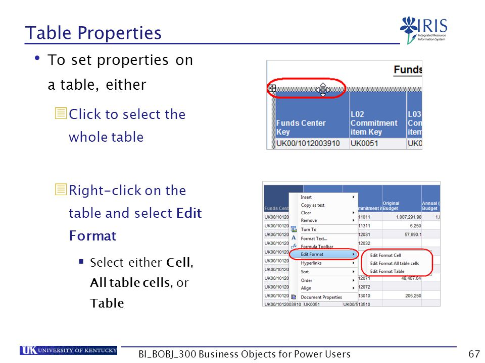 67 Table Properties To set properties on a table, either Click to select the whole table Right-click on the table and select Edit Format Select either