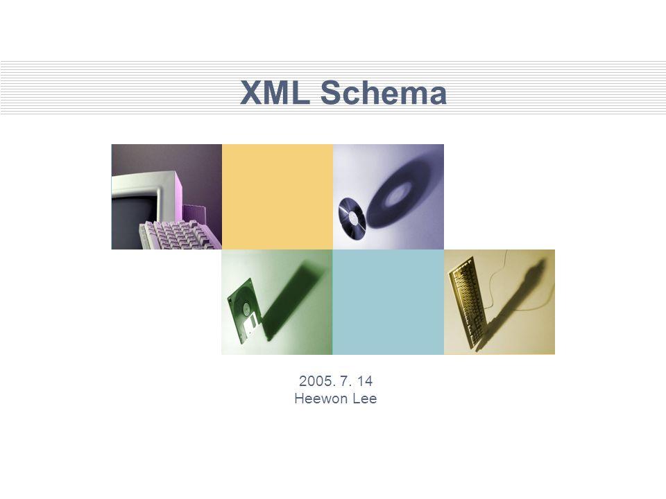 XML Schema 2005. 7. 14 Heewon Lee