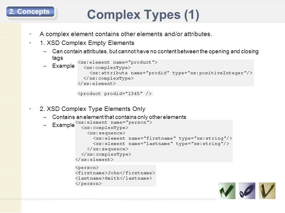 Complex Types (1) A complex element contains other elements and/or attributes. 1. XSD Complex Empty Elements –Can contain attributes, but cannot have