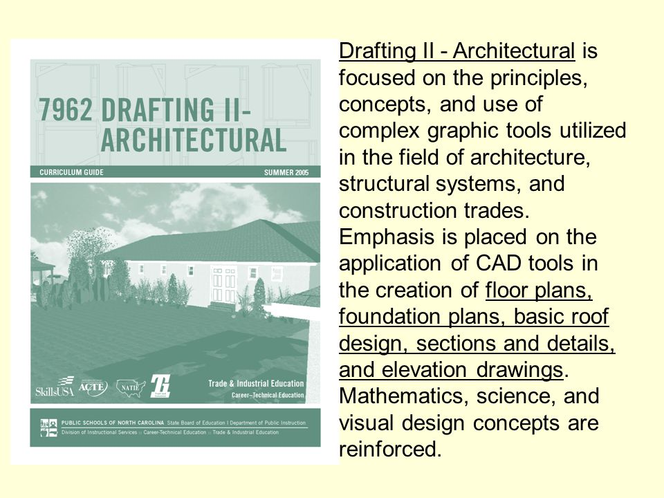 Drafting II - Architectural is focused on the principles, concepts, and use of complex graphic tools utilized in the field of architecture, structural systems, and construction trades.