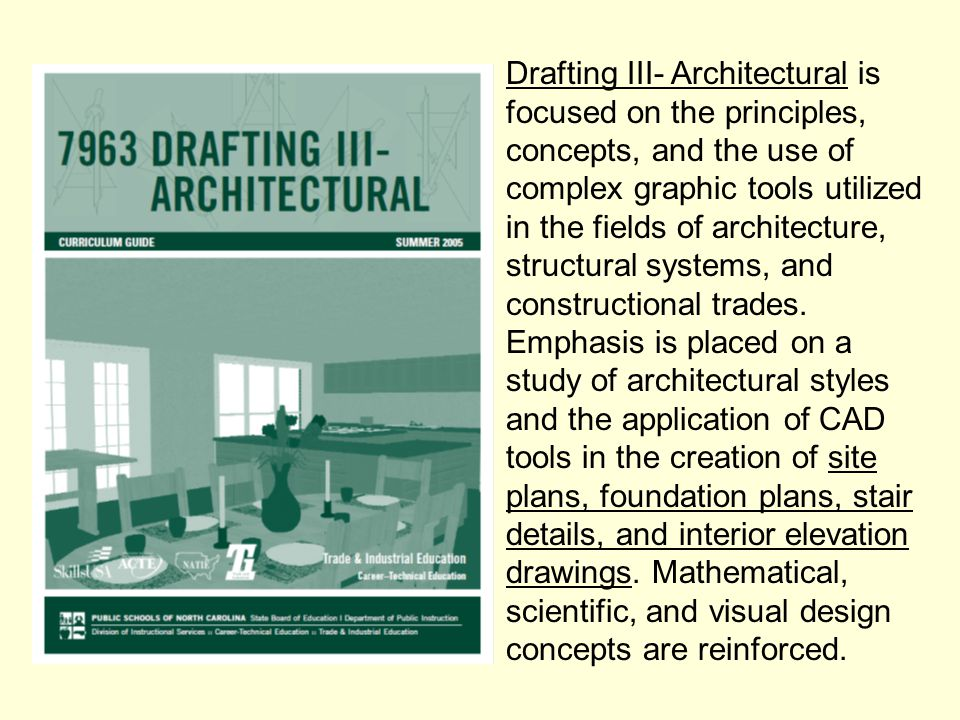 Drafting III- Architectural is focused on the principles, concepts, and the use of complex graphic tools utilized in the fields of architecture, structural systems, and constructional trades.