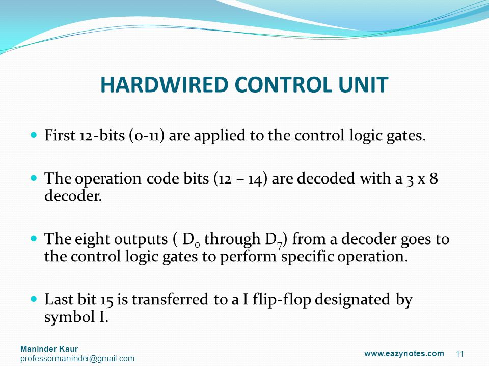 HARDWIRED CONTROL UNIT First 12-bits (0-11) are applied to the control logic gates. The operation code bits (12 – 14) are decoded with a 3 x 8 decoder