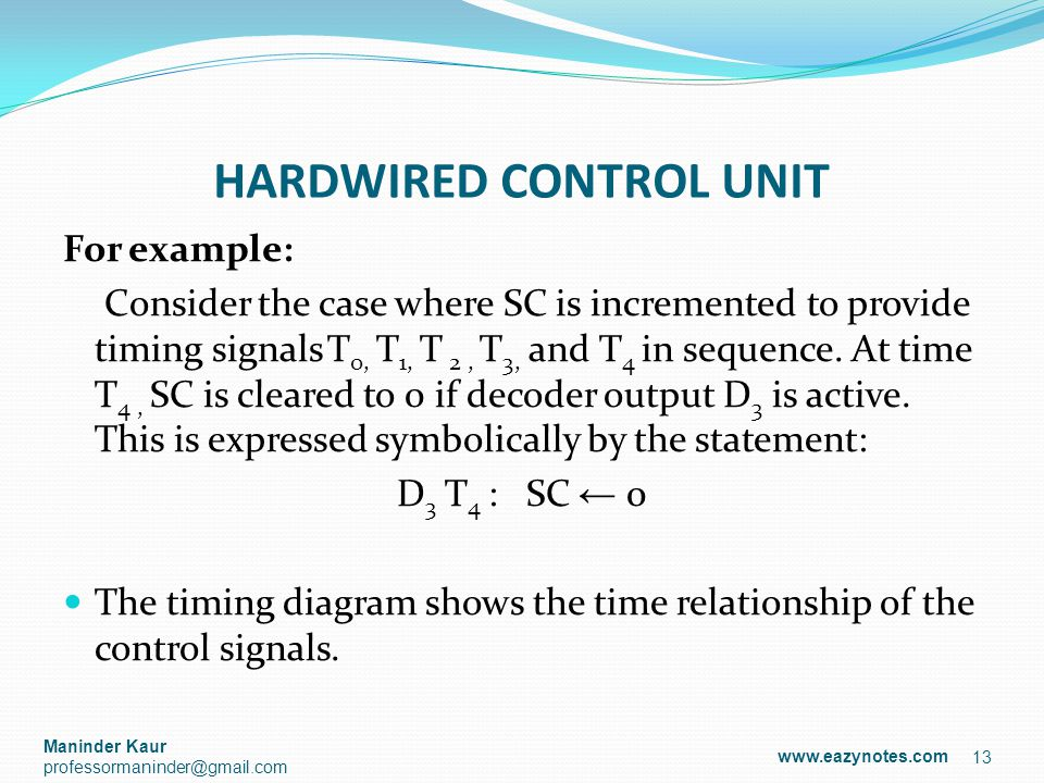 HARDWIRED CONTROL UNIT For example: Consider the case where SC is incremented to provide timing signals T 0, T 1, T 2, T 3, and T 4 in sequence. At ti